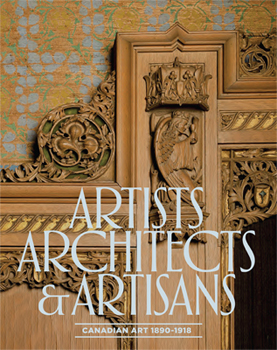 Artists, Architects and Artisans: Canadian Art 1890-1918 catalogue